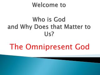 Welcome to Who is God and Why Does that Matter to Us?
