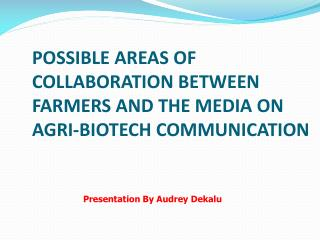 POSSIBLE AREAS OF COLLABORATION BETWEEN FARMERS AND THE MEDIA ON AGRI-BIOTECH COMMUNICATION