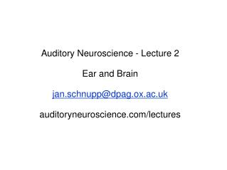Auditory Neuroscience - Lecture 2 Ear and Brain jan.schnupp@dpag.ox.ac.uk
