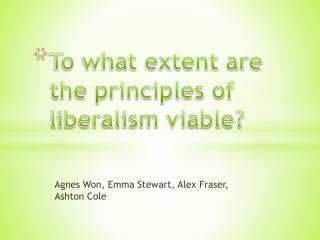To what extent are the principles of liberalism viable?