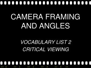 CAMERA FRAMING AND ANGLES