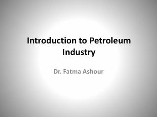 Introduction to Petroleum Industry