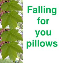 Falling for you pillows