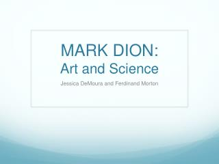 MARK DION: Art and Science