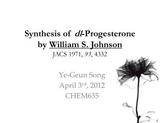 Synthesis of dl -Progesterone by William S. Johnson JACS 1971, 93 , 4332