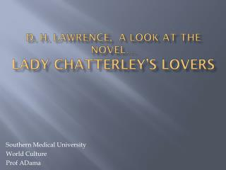 D. H. Lawrence,   a look at the novel… Lady Chatterley's Lovers