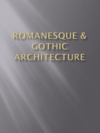 Romanesque &  Gothic Architecture
