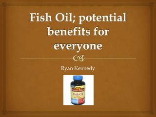 Fish Oil; potential benefits for everyone