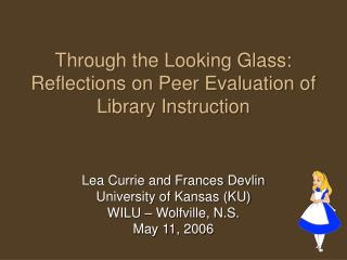 Through the Looking Glass:  Reflections on Peer Evaluation of Library Instruction