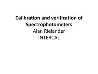 Calibration and verification of Spectrophotometers Alan  Rielander INTERCAL