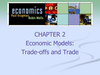CHAPTER 2 Economic Models:  Trade-offs and Trade