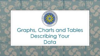 Graphs ,  Charts and Tables Describing Your Data