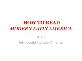 HOW TO READ MODERN LATIN AMERICA