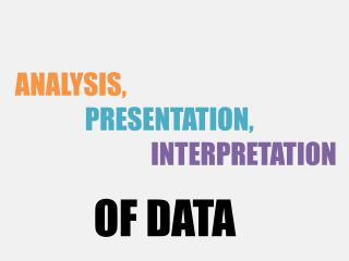 ANALYSIS, PRESENTATION,	  INTERPRETATION