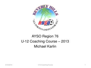 AYSO Region 76  U-12 Coaching Course – 2013 Michael Karlin