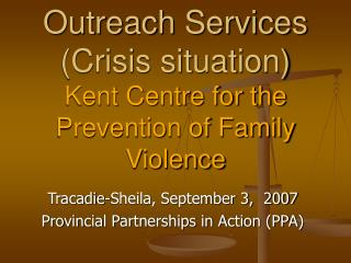 Outreach Services (Crisis situation) Kent Centre for the Prevention of Family Violence