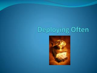 Deploying Often