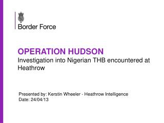 OPERATION HUDSON Investigation into Nigerian THB encountered at Heathrow