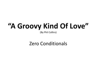 """A Groovy Kind Of Love"" (By Phil Collins) Zero  Conditionals"