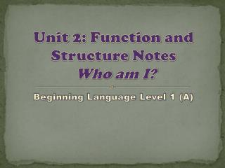 Unit  2:  Function  and  Structure  Notes Who  am I?