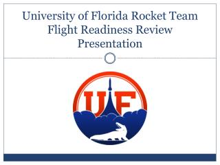 University of Florida Rocket  Team Flight Readiness Review Presentation