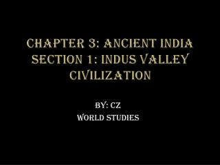 Chapter 3: Ancient India Section 1: Indus Valley Civilization