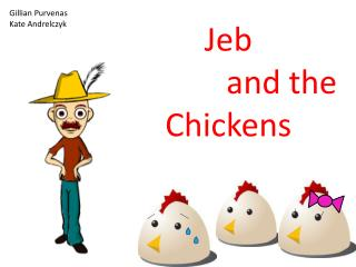 Jeb  		and the Chickens