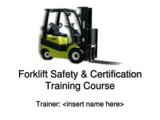 Forklift Safety & Certification  Training Course