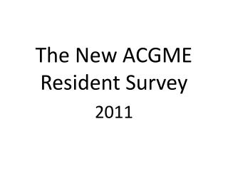 The New ACGME Resident  Survey 2011