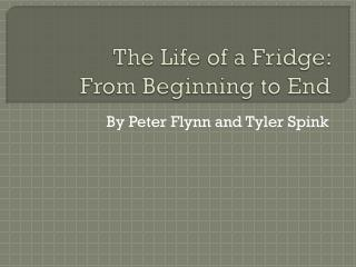 The Life of a Fridge:  From Beginning to End