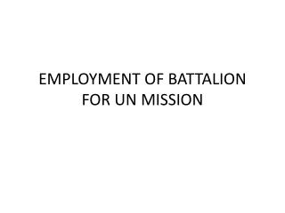 EMPLOYMENT OF BATTALION  FOR  UN MISSION