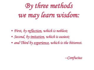 By three methods  we may learn wisdom: