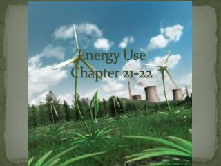 Energy Use Chapter 21-22