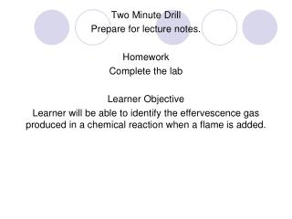 Two Minute Drill Prepare for lecture notes. Homework Complete the lab Learner Objective