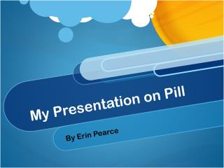 My Presentation on Pill