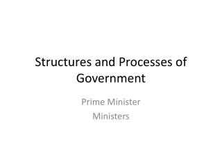 Structures and Processes of Government