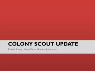 Colony Scout Update