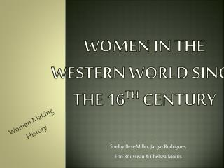 Women in the Western World since the 16 th  century
