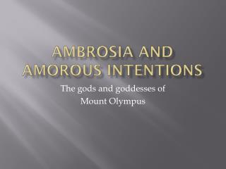 Ambrosia and Amorous Intentions