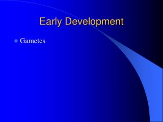 Early Development