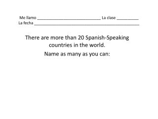 There are more than 20 Spanish-Speaking countries in the world.   Name as many as you can: