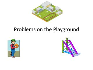Problems on the Playground