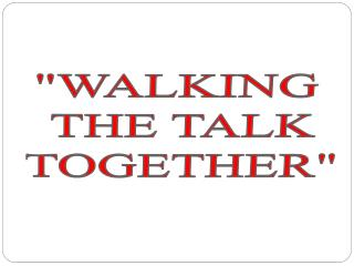 """WALKING  THE TALK TOGETHER"""