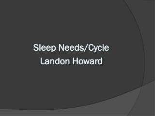 Sleep Needs/Cycle Landon Howard