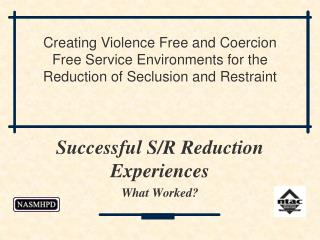 Successful S/R Reduction Experiences  What Worked?