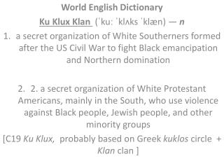 World English Dictionary  Ku Klux Klan   (ˈ ku ː ˈ klʌks  ˈ klæn ) —  n