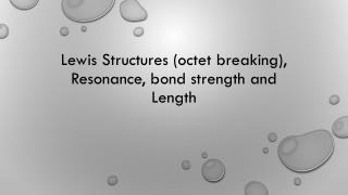 Lewis Structures (octet breaking), Resonance, bond strength and Length
