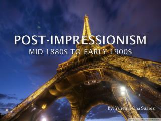 POST-IMPRESSIONISM Mid  1880s  to Early  1900s