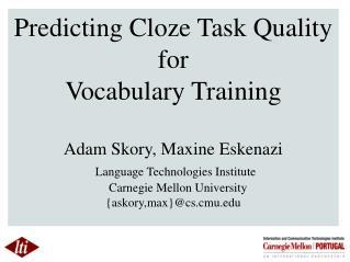Predicting Cloze Task Quality for  Vocabulary Training Adam  Skory , Maxine  Eskenazi