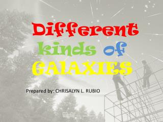 Different kinds  of  GAlAXIES
